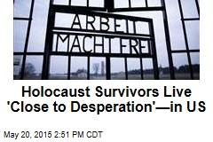 Holocaust Survivors Live 'Close to Desperation'—in US