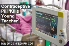 'Contraceptive Pill' Kills Teacher, 21