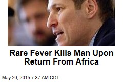 Rare Fever Kills Man Upon Return From Africa