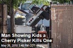 Man Showing Kids a Cherry Picker Kills One