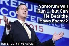 Santorum Will Run ... but Can He Beat the Yawn Factor?
