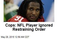 Cops: NFL Player Ignored Restraining Order