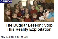 The Duggar Lesson: Stop This Reality Exploitation