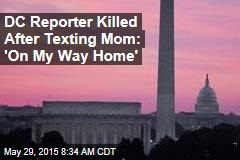 DC Reporter Killed After Texting Mom: 'On My Way Home'