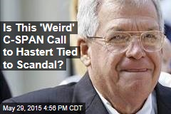 Is This 'Weird' C-SPAN Call to Hastert Tied to Scandal?