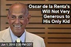 Oscar de la Renta's Will Not Very Generous to His Only Kid