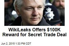 WikiLeaks Offers $100K Reward for Secret Trade Deal