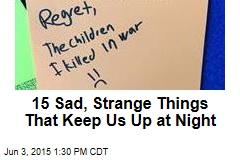 15 Sad, Strange Things That Keep Us Up at Night