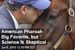 American Pharoah Big Favorite, but Science Is Skeptical
