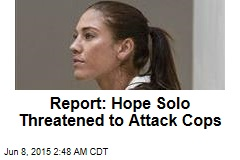 Report: Hope Solo Threatened to Attack Cops