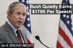 Bush Quietly Earns $175K Per Speech