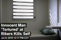 Innocent Man 'Tortured' at Rikers Kills Self