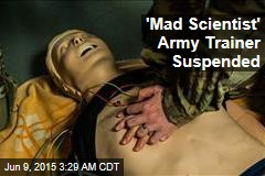 'Mad Scientist' Army Trainer Suspended
