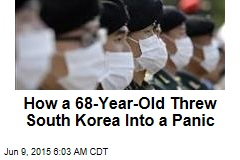 How a 68-Year-Old Threw South Korea Into a Panic