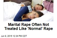 Marital Rape Often Not Treated Like 'Normal' Rape
