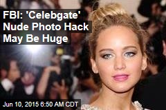 FBI: 'Celebgate' Nude Photo Hack May Be Huge
