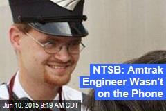 NTSB: Amtrak Engineer Wasn't on the Phone