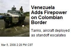 Venezuela Adds Firepower on Colombian Border