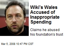 Wiki's Wales Accused of Inappropriate Spending