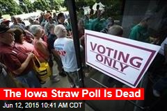 The Iowa Straw Poll Is Dead