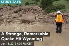 A Strange, Remarkable Quake Hit Wyoming