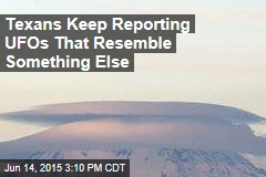 Texans Keep Reporting UFOs—Er, Clouds
