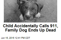Child Accidentally Calls 911, Family Dog Ends Up Dead