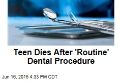 Teen Dies After 'Routine' Dental Procedure