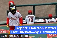 Report: Houston Astros Got Hacked—by Cardinals