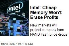 Intel: Cheap Memory Won't Erase Profits