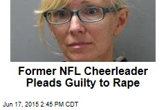 Former NFL Cheerleader Pleads Guilty to Rape