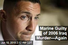Marine Guilty of Iraq Murder—Again