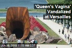 'Queen's Vagina' Vandalized at Versailles