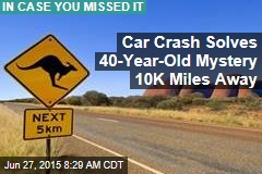 Car Crash Solves 40-Year-Old Mystery 10K Miles Away