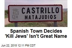 Spanish Town Decides 'Kill Jews' Isn't Great Name