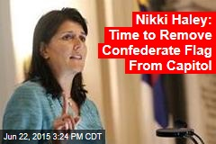 Nikki Haley: Time to Remove Confederate Flag From Capitol