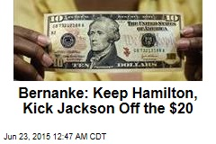 Bernanke: Keep Hamilton, Kick Jackson Off the $20