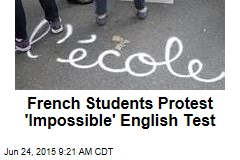 French Students Protest 'Impossible' English Test