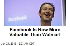 Facebook Is Now More Valuable than Walmart