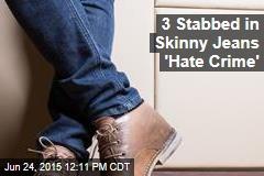 3 Stabbed in Skinny Jeans 'Hate Crime'