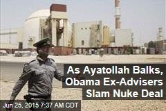 As Ayatollah Balks, Obama Ex-Advisers Slam Nuke Deal
