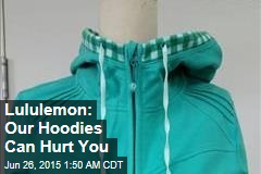 Lululemon: Our Hoodies Can Hurt You