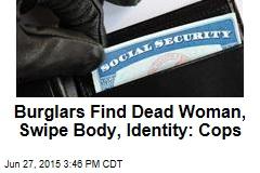 Burglars Find Dead Woman, Swipe Body, Identity: Cops