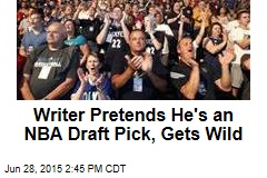 Writer Pretends He's an NBA Draft Pick, Gets Wild