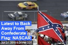 Latest to Back Away From Confederate Flag: NASCAR