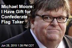 Michael Moore: I Have Gift for Confederate Flag Taker