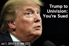Trump to Univision: You're Sued
