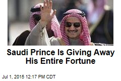 Saudi Prince Is Giving Away His Entire Fortune