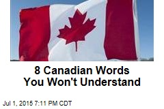 8 Canadian Words You Won't Understand