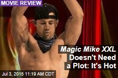 Magic Mike XXL Doesn't Need a Plot: It's Hot